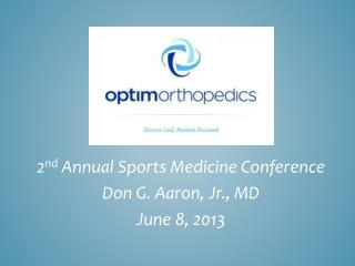 2 nd  Annual Sports Medicine Conference Don G. Aaron, Jr., MD June 8, 2013