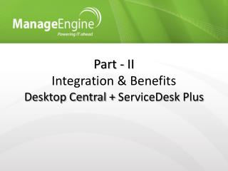 Part - II Integration & Benefits Desktop Central +  ServiceDesk  Plus