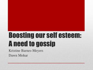 Boosting our self esteem: A need to gossip