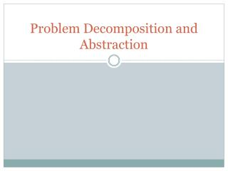 Problem Decomposition  and Abstraction