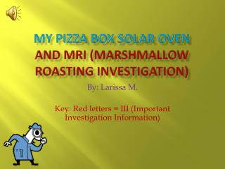 My Pizza Box Solar Oven and MRI (Marshmallow Roasting Investigation)