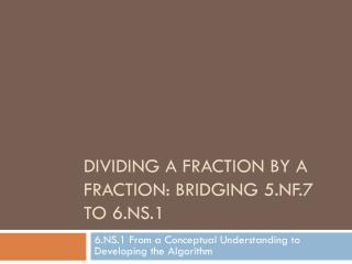 Dividing a fraction by a fraction: Bridging 5.NF.7 to 6.NS.1