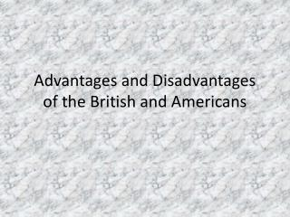 Advantages and Disadvantages of the British and Americans