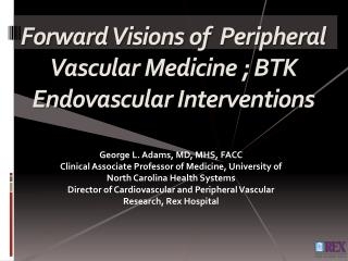 Forward Visions of  Peripheral Vascular Medicine ; BTK Endovascular Interventions