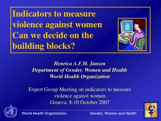 Indicators to measure violence against women Can we decide on the building blocks?