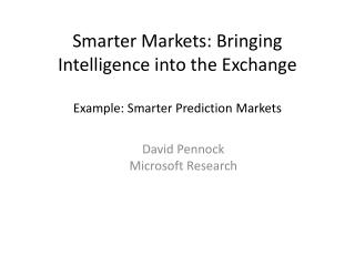 Smarter Markets: Bringing Intelligence into the Exchange Example: Smarter Prediction Markets