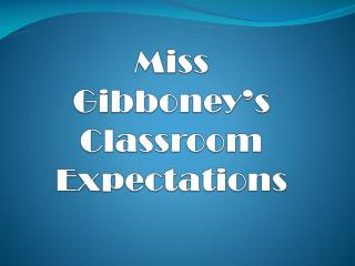 Miss  Gibboney's  Classroom Expectations
