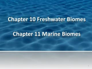 Chapter 10 Freshwater Biomes Chapter 11 Marine Biomes