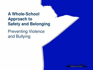 A Whole-School Approach to           Safety and Belonging Preventing Violence     and Bullying