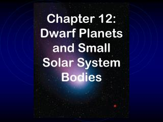 Chapter 12: Dwarf Planets and Small Solar System Bodies