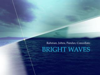 Bright waves