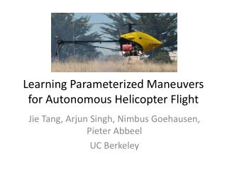 Learning Parameterized Maneuvers for Autonomous Helicopter Flight