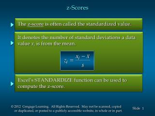 The  z-score  is often called the standardized value.