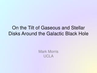 On the Tilt of Gaseous and Stellar Disks Around the Galactic Black Hole