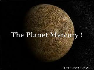 The Planet Mercury !