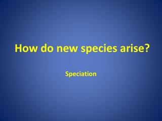 How do new species arise?