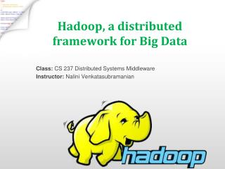 Hadoop , a distributed framework for Big Data