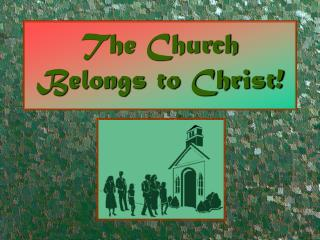 The Church Belongs to Christ!