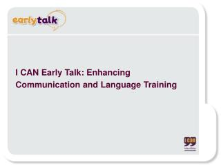 I CAN Early Talk: Enhancing  Communication and Language Training