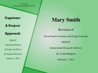 EDU697 Instructional Design Principles and  Theory Dr.  Margaret Broderick  February  5, 2014