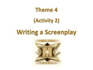 Theme 4  (Activity 2) Writing  a Screenplay
