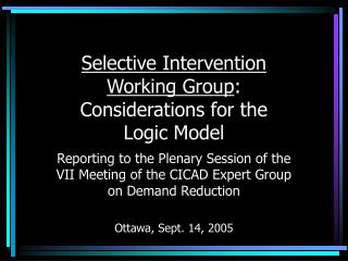 Selective Intervention  Working Group : Considerations for the  Logic Model