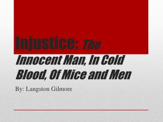 Injustice:  The Innocent Man, In Cold Blood, Of Mice and Men