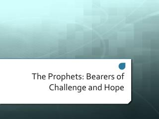 The Prophets: Bearers of Challenge and Hope