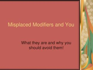 Misplaced Modifiers and You