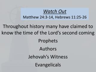 Watch Out Matthew 24:3-14, Hebrews 11:25-26