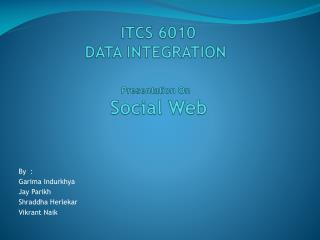 ITCS 6010 DATA INTEGRATION Presentation On  Social Web