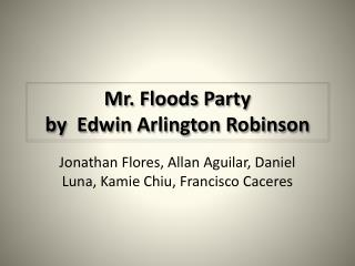 Mr. Floods Party  by  Edwin Arlington Robinson