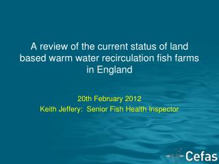 A review of the current status of land based warm water recirculation fish farms in England