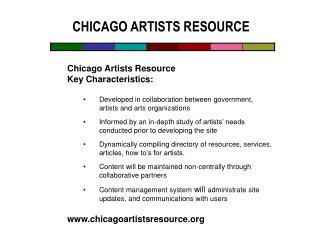 Chicago Artists Resource Key Characteristics: Developed in collaboration between government, artists and arts organizati