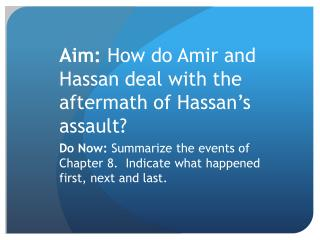 Aim:  How do Amir and Hassan deal with the aftermath of Hassan's assault?