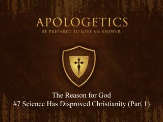 The Reason for God #7 Science Has Disproved Christianity (Part 1)