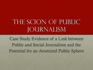 The scion of public journalism