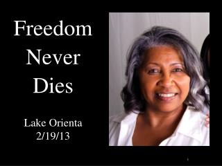 Freedom  Never Dies Lake  Orienta  2/19/13