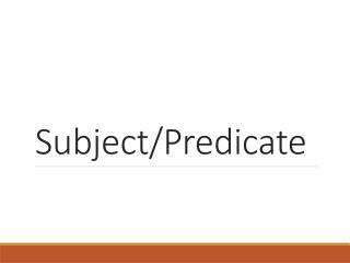 Subject/Predicate