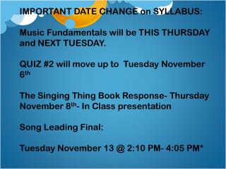 IMPORTANT DATE CHANGE on SYLLABUS: Music Fundamentals will be THIS THURSDAY and NEXT TUESDAY.