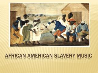 African American Slavery Music