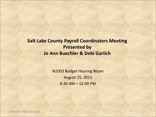 Salt Lake County Payroll Coordinators Meeting Presented by  Jo Ann Buechler & Debi Garlich