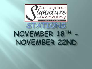 Stations  November 18 th  - November 22nd