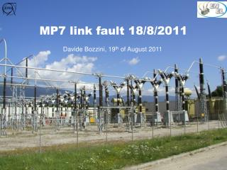 MP7 link fault 18/8/2011 Davide Bozzini, 19 th  of August 2011