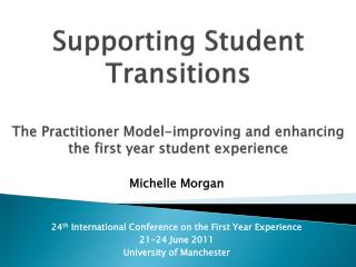 Michelle Morgan 24 th  International Conference on the First Year Experience 21-24 June 2011