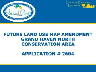 Future land use map amendment grand haven north conservation area  application # 2604