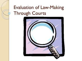 Evaluation of Law-Making Through Courts