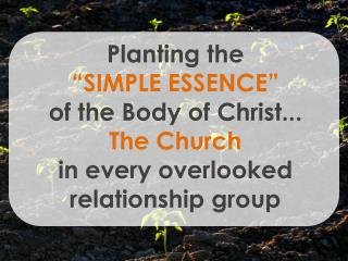 "Planting the  ""SIMPLE ESSENCE""  of the  Body of Christ... The  Church"