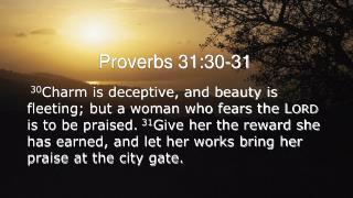 Proverbs 31:30-31