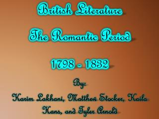 British Literature The Romantic Period 1798 - 1832